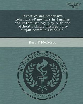 Directive and Responsive Behaviors of Mothers in Familiar and Unfamiliar Toy Play with and Without a Single Message Voice Output Communication Aid (Paperback)