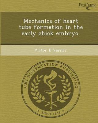 Mechanics of Heart Tube Formation in the Early Chick Embryo (Paperback)