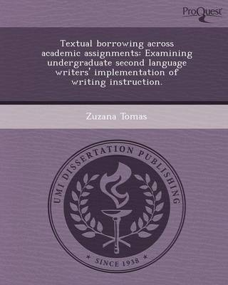 Textual Borrowing Across Academic Assignments: Examining Undergraduate Second Language Writers' Implementation of Writing Instruction (Paperback)