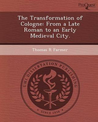 The Transformation of Cologne: From a Late Roman to an Early Medieval City (Paperback)