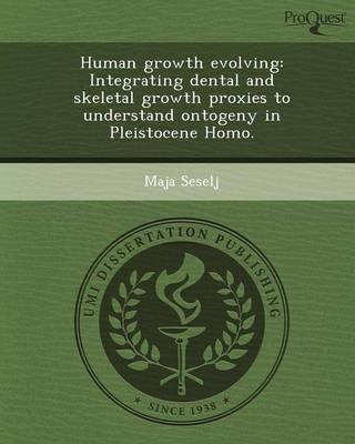 Human Growth Evolving: Integrating Dental and Skeletal Growth Proxies to Understand Ontogeny in Pleistocene Homo (Paperback)