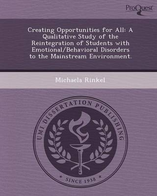 Creating Opportunities for All: A Qualitative Study of the Reintegration of Students with Emotional/Behavioral Disorders to the Mainstream Environment (Paperback)