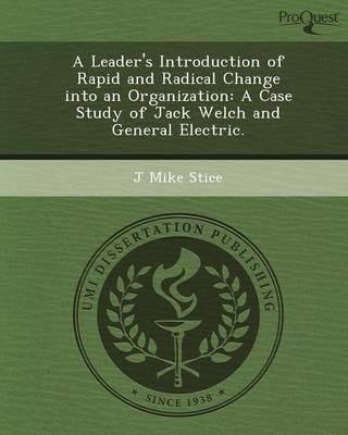 A Leader's Introduction of Rapid and Radical Change Into an Organization: A Case Study of Jack Welch and General Electric (Paperback)