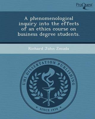 A Phenomenological Inquiry Into the Effects of an Ethics Course on Business Degree Students (Paperback)