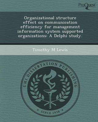 Organizational Structure Effect on Communication Efficiency for Management Information System Supported Organizations: A Delphi Study (Paperback)