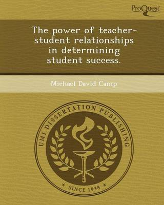 The Power of Teacher-Student Relationships in Determining Student Success (Paperback)