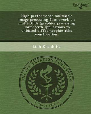 High Performance Multiscale Image Processing Framework on Multi-Gpus (Graphics Processing Units) with Applications to Unbiased Diffeomorphic Atlas Con (Paperback)