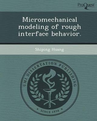 Micromechanical Modeling of Rough Interface Behavior (Paperback)