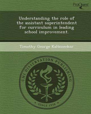 Understanding the Role of the Assistant Superintendent for Curriculum in Leading School Improvement (Paperback)