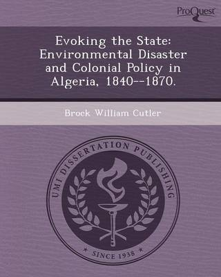 Evoking the State: Environmental Disaster and Colonial Policy in Algeria (Paperback)