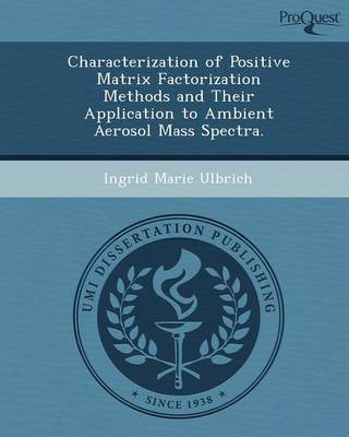 Characterization of Positive Matrix Factorization Methods and Their Application to Ambient Aerosol Mass Spectra (Paperback)