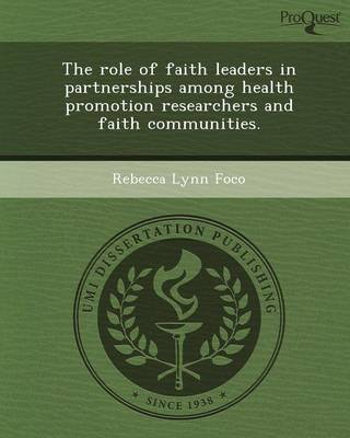The Role of Faith Leaders in Partnerships Among Health Promotion Researchers and Faith Communities (Paperback)