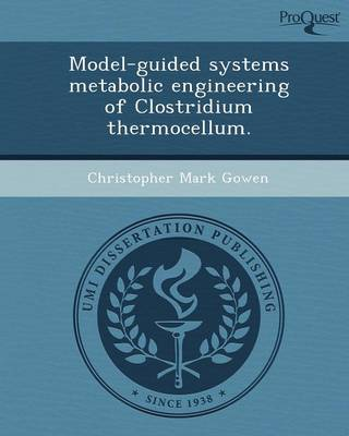 Model-Guided Systems Metabolic Engineering of Clostridium Thermocellum (Paperback)