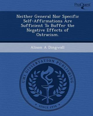 Neither General Nor Specific Self-Affirmations Are Sufficient to Buffer the Negative Effects of Ostracism (Paperback)
