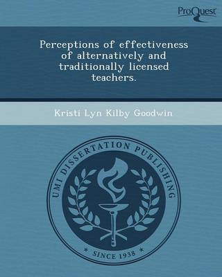 Perceptions of Effectiveness of Alternatively and Traditionally Licensed Teachers (Paperback)