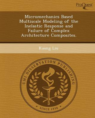 Micromechanics Based Multiscale Modeling of the Inelastic Response and Failure of Complex Architecture Composites (Paperback)