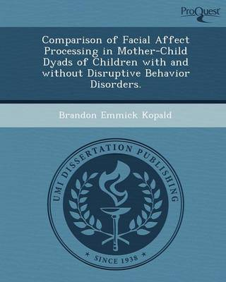 Comparison of Facial Affect Processing in Mother-Child Dyads of Children with and Without Disruptive Behavior Disorders (Paperback)