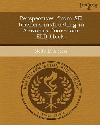 Perspectives from SEI Teachers Instructing in Arizona's Four-Hour Eld Block (Paperback)