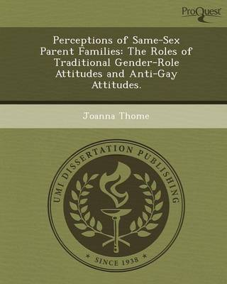 Perceptions of Same-Sex Parent Families: The Roles of Traditional Gender-Role Attitudes and Anti-Gay Attitudes (Paperback)