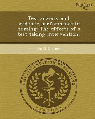 Test Anxiety and Academic Performance in Nursing: The Effects of a Test Taking Intervention (Paperback)