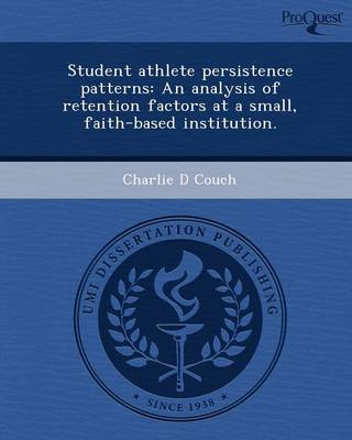 Student Athlete Persistence Patterns: An Analysis of Retention Factors at a Small (Paperback)