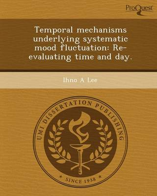 Temporal Mechanisms Underlying Systematic Mood Fluctuation: Re-Evaluating Time and Day (Paperback)