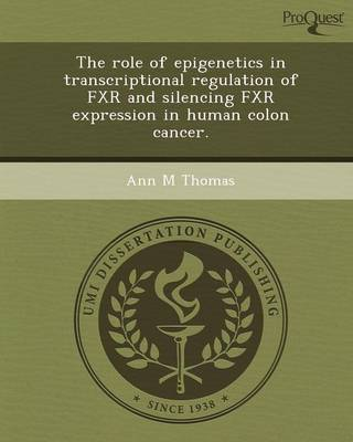 The Role of Epigenetics in Transcriptional Regulation of Fxr and Silencing Fxr Expression in Human Colon Cancer (Paperback)