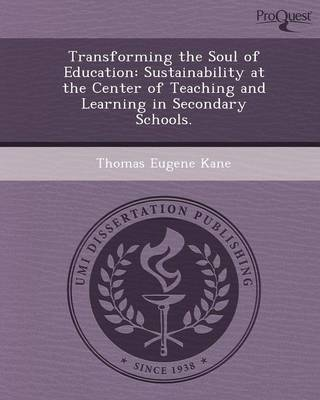 Transforming the Soul of Education: Sustainability at the Center of Teaching and Learning in Secondary Schools (Paperback)