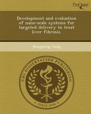 Development and Evaluation of Nano-Scale Systems for Targeted Delivery to Treat Liver Fibrosis (Paperback)