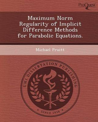 Maximum Norm Regularity of Implicit Difference Methods for Parabolic Equations (Paperback)