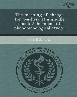 The Meaning of Change for Teachers at a Middle School: A Hermeneutic Phenomenological Study (Paperback)