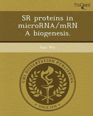 Sr Proteins in Microrna/Mrna Biogenesis (Paperback)