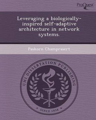 Leveraging a Biologically-Inspired Self-Adaptive Architecture in Network Systems (Paperback)