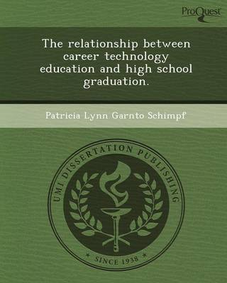 The Relationship Between Career Technology Education and High School Graduation (Paperback)