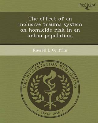 The Effect of an Inclusive Trauma System on Homicide Risk in an Urban Population (Paperback)