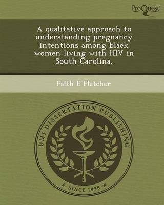 A Qualitative Approach to Understanding Pregnancy Intentions Among Black Women Living with HIV in South Carolina (Paperback)