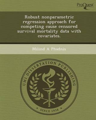 Robust Nonparametric Regression Approach for Competing Cause Censored Survival Mortality Data with Covariates (Paperback)