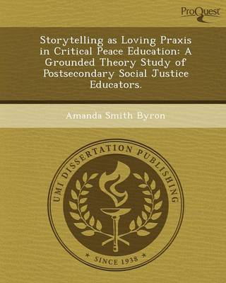 Storytelling as Loving Praxis in Critical Peace Education: A Grounded Theory Study of Postsecondary Social Justice Educators (Paperback)