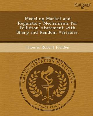 Modeling Market and Regulatory Mechanisms for Pollution Abatement with Sharp and Random Variables (Paperback)