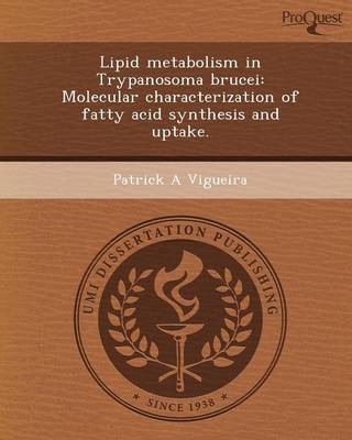 Lipid Metabolism in Trypanosoma Brucei: Molecular Characterization of Fatty Acid Synthesis and Uptake (Paperback)