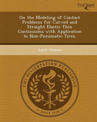 On the Modeling of Contact Problems for Curved and Straight Elastic Thin Continuums with Application to Non-Pneumatic Tires (Paperback)