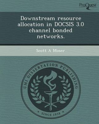 Downstream Resource Allocation in Docsis 3.0 Channel Bonded Networks (Paperback)