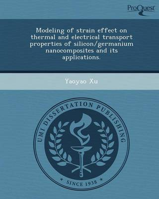 Modeling of Strain Effect on Thermal and Electrical Transport Properties of Silicon/Germanium Nanocomposites and Its Applications (Paperback)