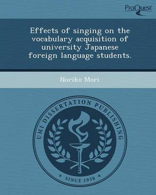 Effects of Singing on the Vocabulary Acquisition of University Japanese Foreign Language Students (Paperback)