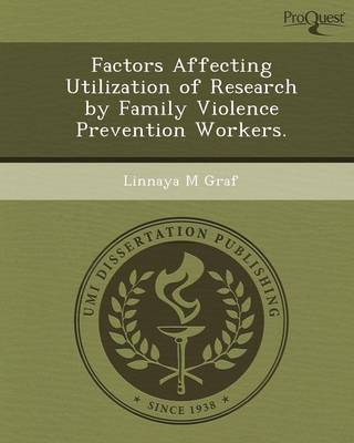 Factors Affecting Utilization of Research by Family Violence Prevention Workers (Paperback)