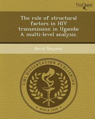 The Role of Structural Factors in HIV Transmission in Uganda: A Multi-Level Analysis (Paperback)