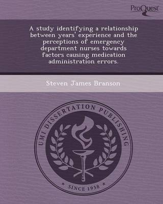 A Study Identifying a Relationship Between Years' Experience and the Perceptions of Emergency Department Nurses Towards Factors Causing Medication a (Paperback)