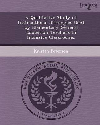 A Qualitative Study of Instructional Strategies Used by Elementary General Education Teachers in Inclusive Classrooms (Paperback)
