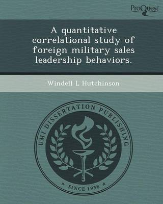 A Quantitative Correlational Study of Foreign Military Sales Leadership Behaviors (Paperback)