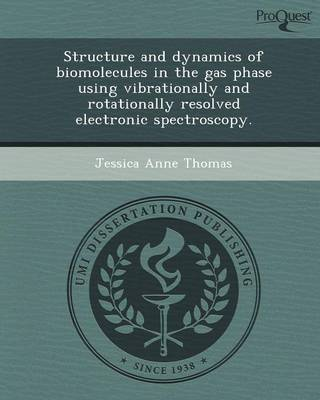 Structure and Dynamics of Biomolecules in the Gas Phase Using Vibrationally and Rotationally Resolved Electronic Spectroscopy (Paperback)